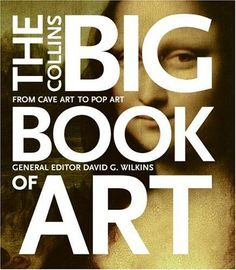The Collins Big Book of Art: From Cave Art to Pop Art by David G. Wilkins
