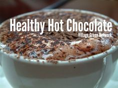 Healthy Hot Chocolate /  http://villagegreennetwork.com/healthy-hot-chocolate/