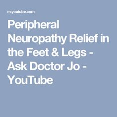 Peripheral Neuropathy Relief in the Feet & Legs - Ask Doctor Jo - YouTube