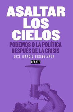 Se es membro da Universidade de Vigo podes solicitalo a través desta páxina http://www.biblioteca.uvigo.es/biblioteca_gl/servizos/coleccions/adquisicions/ Asaltar los cielos: Podemos o la política después de la crisis. - José Ignacio Torreblanca. - Editorial Debate, 2015. 15.90€