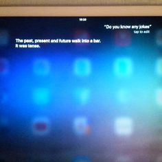 """""""""""The past, present and future walk into a bar. It was tense."""" That #Siri, she's so funny!   #jokes"""""""