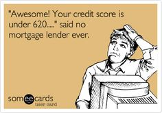 We have programs for FICOs under 620 - give The D Team at Mortgage 1 a call to discuss your mortgage needs.