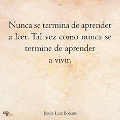 Nunca se termina de aprender a leer. Tal vez como nunca se termine de aprender a vivir. #frases