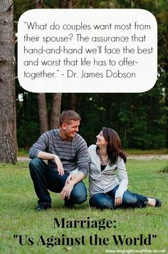 """Marriage: Us Against the World - """"What do women want most from their husbands? The assurance that hand-and-hand we'll face the best and worst that life has to offer-together."""" – Dr. James Dobson"""