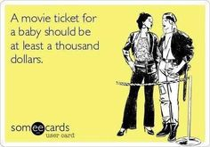 A movie ticket for a baby should be at least a thousand dollars.