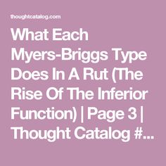 What Each Myers-Briggs Type Does In A Rut (The Rise Of The Inferior Function) | Page 3 | Thought Catalog #isfp
