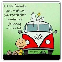 It's the friends you meet on your path that make the journey worthwhile.
