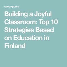 Building a Joyful Classroom: Top 10 Strategies Based on Education in Finland