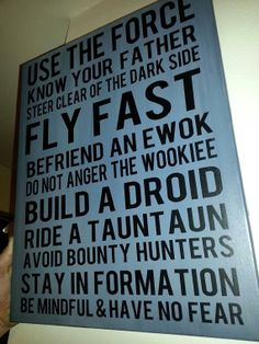 Star Wars: Use the force, know your father, steer clear of the dark side, fly fast, befriend an ewok, don't anger the wookie, build a droid, ride a tauntaun, avoid bounty hunters, stay in formation, be mindful, have no fear - custom canvas quote wall art