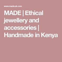 MADE   Ethical jewellery and accessories   Handmade in Kenya
