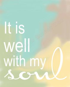 It is well with my soul -