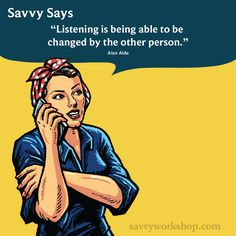 Listening is being able to be changed by the other person #savvysays