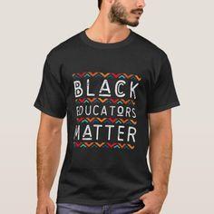 Black Educators Matter Black History Pride African T-Shirt  #fathersdaycard #fathersdayandeveryday #fathersdaygiftideas fathers day gifts ideas from daughter, fathers day gifts ideas from wife, fathers day quotes from daughter, 4th of july party