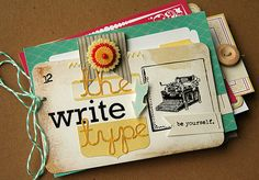 The Write Type mini album was a little inspirational quotes book made with a Jenni Bowlin kit -Danielle Flanders