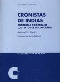 Cronistas de Indias : antología didáctica de los textos de la Conquista / Mar Campos F. Fígares ; prólogo de Juan Carlos Rodríguez