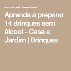 Aprenda a preparar 14 drinques sem álcool - Casa e Jardim | Drinques
