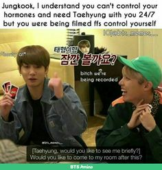 that's a war of hormones right there taekook