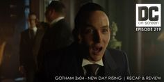 DC on SCREEN Podcast: Gotham 3x04 – New Day Rising   Recap & Review
