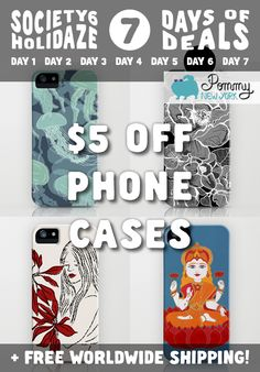 DAY 6 OF 7 DAYS OF DEALS: $5 OFF PHONE CASES + FREE WORLDWIDE SHIPPING! All my designs. Today Only at: http://society6.com/pommy/cases