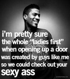 I'm pretty sure the whole ladies first when opening up a door was created by guys like me so we could check out your sexy ass #Christmas #thanksgiving #Holiday #quote
