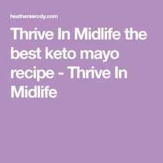 Thrive In Midlife the best keto mayo recipe - Thrive In Midlife