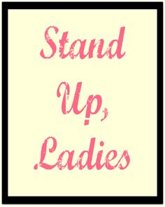 Stand Up Ladies - Quotes