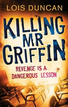 Killing Mr. Griffin by Lois Duncan.