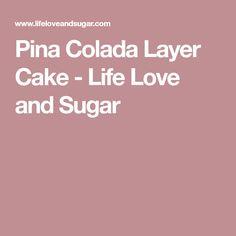 Pina Colada Layer Cake - Life Love and Sugar