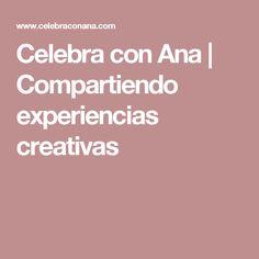 Celebra con Ana   Compartiendo experiencias creativas