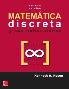 MATEMÁTICA DISCRETA Y SUS APLICACIONES 5ED Autor: Kenneth H. Rosen  Editorial: McGraw-Hill Edición: 5 ISBN: 9788448191269 ISBN ebook: 9788448140731 Páginas: 884 Área: Ciencias y Salud Sección: Matemáticas