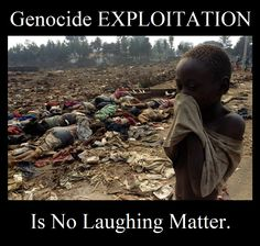 Genocide EXPLOITATION is no laughing matter.