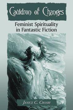 Cauldron of Changes: Feminist Spirituality in Fantastic F...