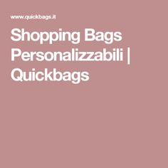 Shopping Bags Personalizzabili  | Quickbags