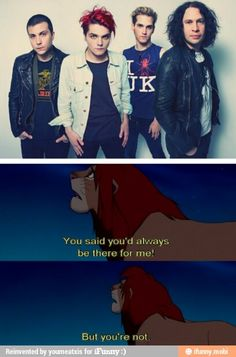 THIS BROKE MY HEART TWICE AS MUCH LIKE NO MUFASA ISN'T DEAD AND MCR ISN'T DEAD EITHER SO STOP I'M CRYING SO HARD RIGHT NOW.