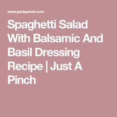 Spaghetti Salad With Balsamic And Basil Dressing Recipe   Just A Pinch