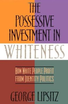 the possessive investment in whiteness - Colored People Book