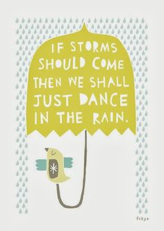 If storms should come then we shall just dance in the rain | Inspirational Quotes