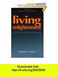 Living Enlightenment A Call for Evolution Beyond Ego (9781883929305) Andrew Cohen, Ken Wilber , ISBN-10: 188392930X  , ISBN-13: 978-1883929305 ,  , tutorials , pdf , ebook , torrent , downloads , rapidshare , filesonic , hotfile , megaupload , fileserve