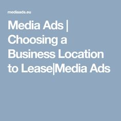 Media Ads | Choosing a Business Location to Lease|Media Ads