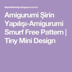 Amigurumi Şirin Yapılışı-Amigurumi Smurf Free Pattern          |          Tiny Mini Design