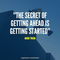 """THE SECRET OF GETTING AHEAD IS GETTING STARTED"" -MARK TWAIN- #Secret #Ahead #Started"