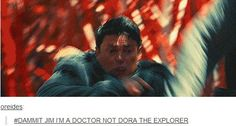 Dammit Jim I'm a doctor not Dora the explorer