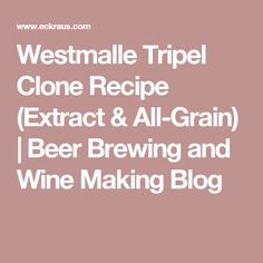 Westmalle Tripel Clone Recipe (Extract & All-Grain)  | Beer Brewing and Wine Making Blog