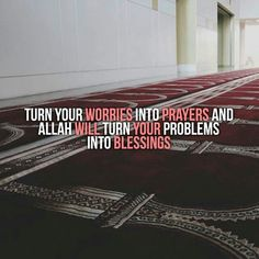 Allah will turn your problems into blessings.                                                                                                                                                                                 More