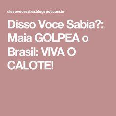 Disso Voce Sabia?: Maia GOLPEA o Brasil: VIVA O CALOTE!