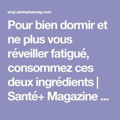 Pour bien dormir et ne plus vous réveiller fatigué, consommez ces deux ingrédients | Santé+ Magazine - Le magazine de la santé naturelle