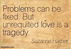 Suzanne Harper: Problems can be fixed. But unrequited love is a tragedy. Meetville Quotes Source by dillonlumsden Deep Quotes About Love, Love Quotes For Him, Dale Carnegie, Boy Crush Quotes, Love Quotes Download, Unrequited Love Quotes, Problem Quotes, Love Dare, Oscar Wilde Quotes