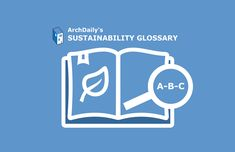 Gallery Of Archdaily S Sustainability Glossary A B C 1