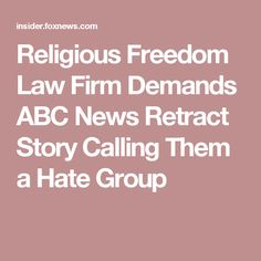 Religious Freedom Law Firm Demands ABC News Retract Story Calling Them a Hate Group