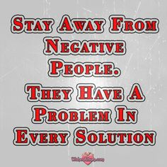 Stay Away From Negative People. They Have A Problem In Every Solution. #quoteoftheday #sayings #lifequotes